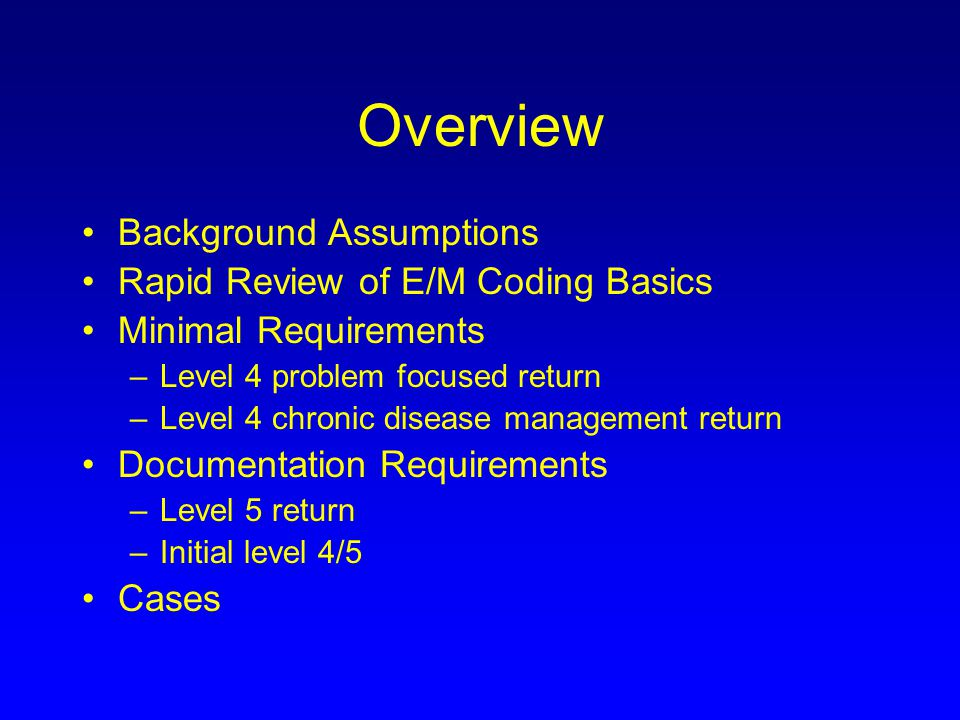 Overview Background Assumptions Rapid Review of E/M Coding Basics