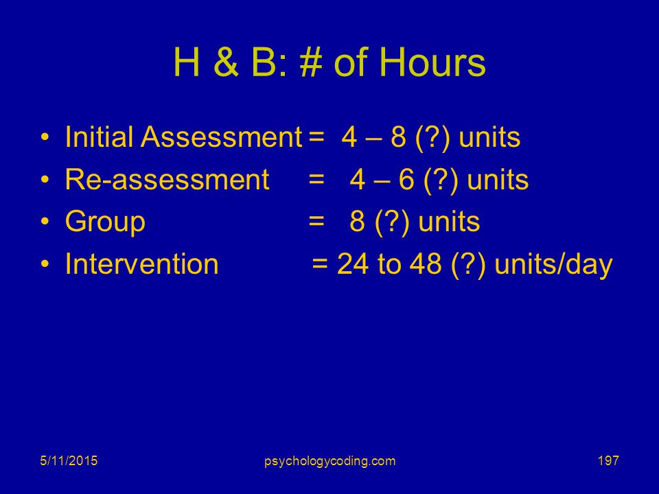 H & B: # of Hours Initial Assessment = 4 – 8 ( ) units