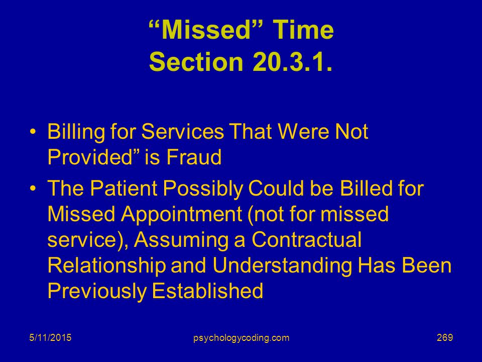 Missed Time Section 20.3.1. Billing for Services That Were Not Provided is Fraud.
