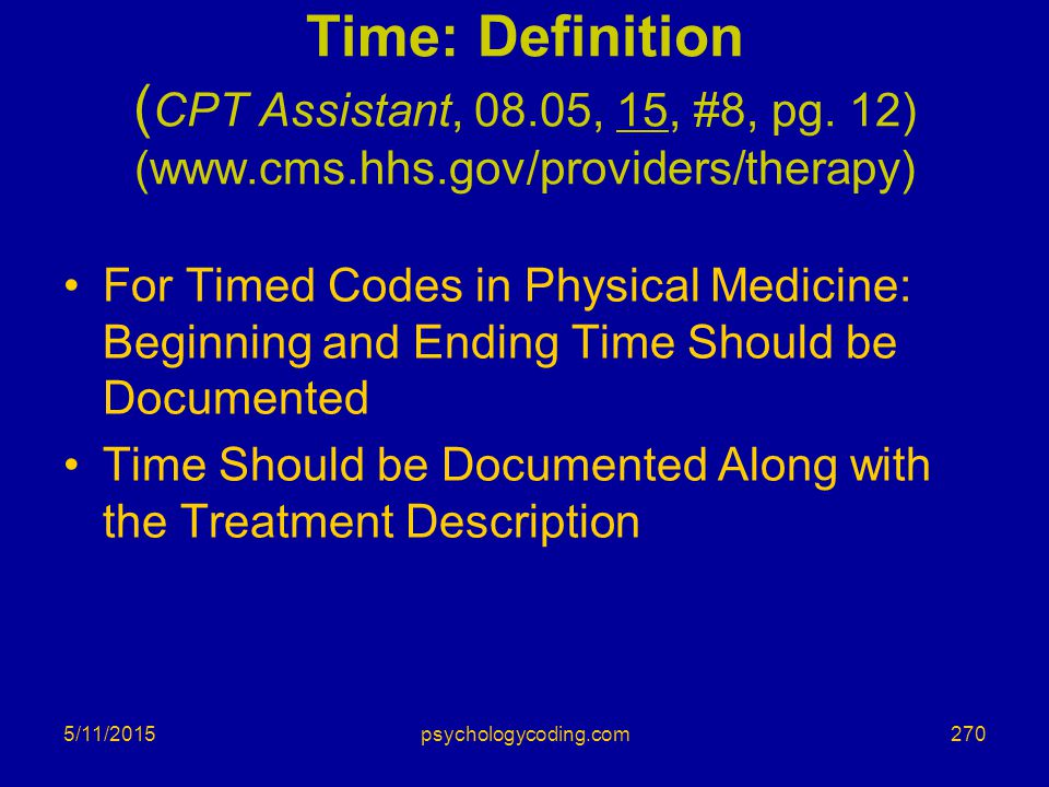 Time: Definition (CPT Assistant, 08.05, 15, #8, pg. 12) (www.cms.hhs.gov/providers/therapy)