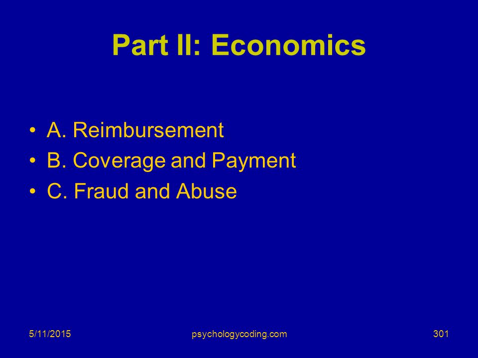 Part II: Economics A. Reimbursement B. Coverage and Payment