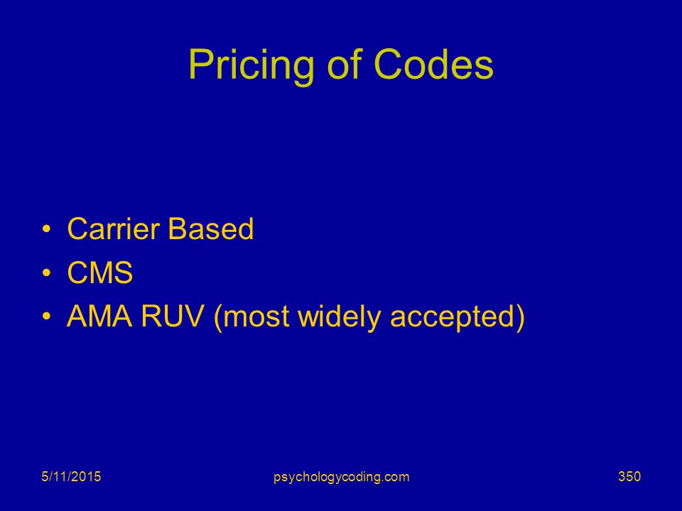Pricing of Codes Carrier Based CMS AMA RUV (most widely accepted)