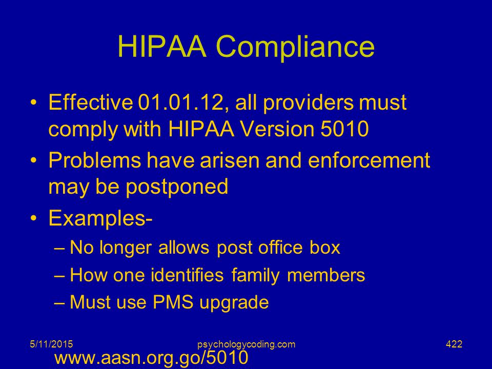 HIPAA Compliance Effective 01.01.12, all providers must comply with HIPAA Version 5010. Problems have arisen and enforcement may be postponed.