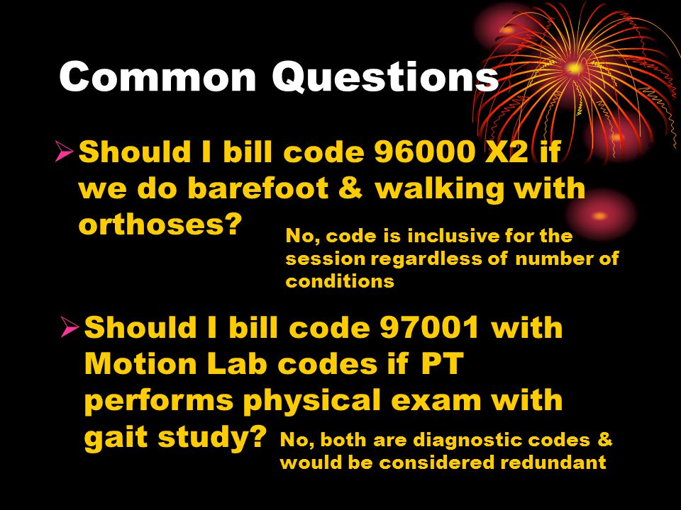 Common Questions Should I bill code 96000 X2 if we do barefoot & walking with orthoses