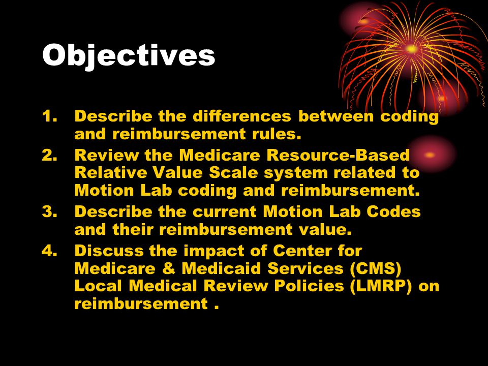 Objectives Describe the differences between coding and reimbursement rules.