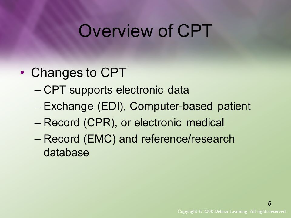 Overview of CPT Changes to CPT CPT supports electronic data