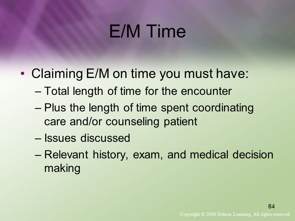 E/M Time Claiming E/M on time you must have: