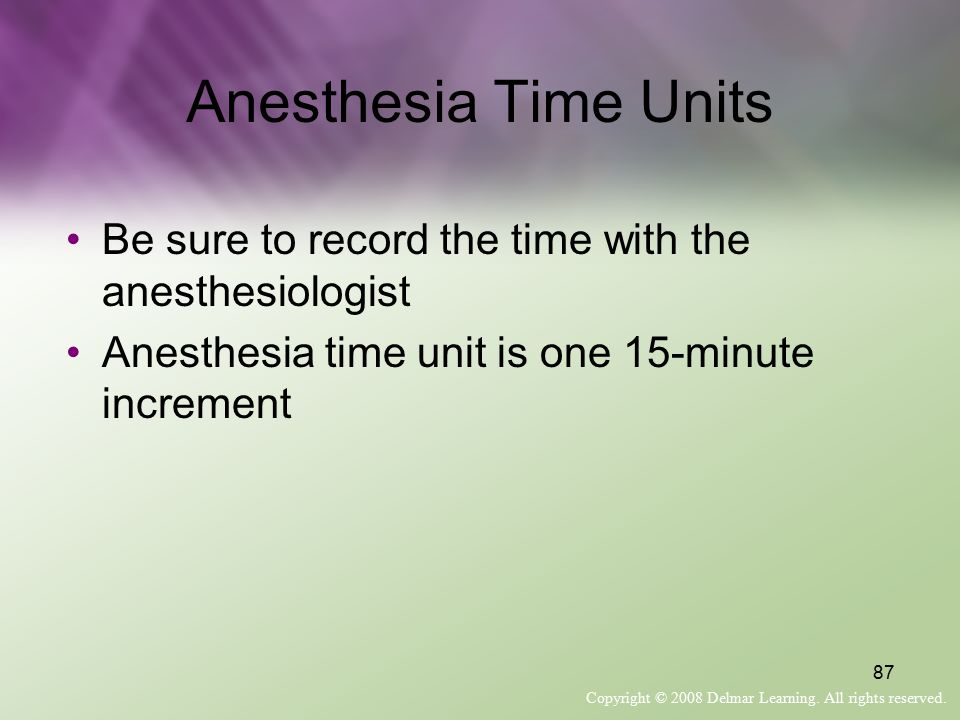 Anesthesia Time Units Be sure to record the time with the anesthesiologist.