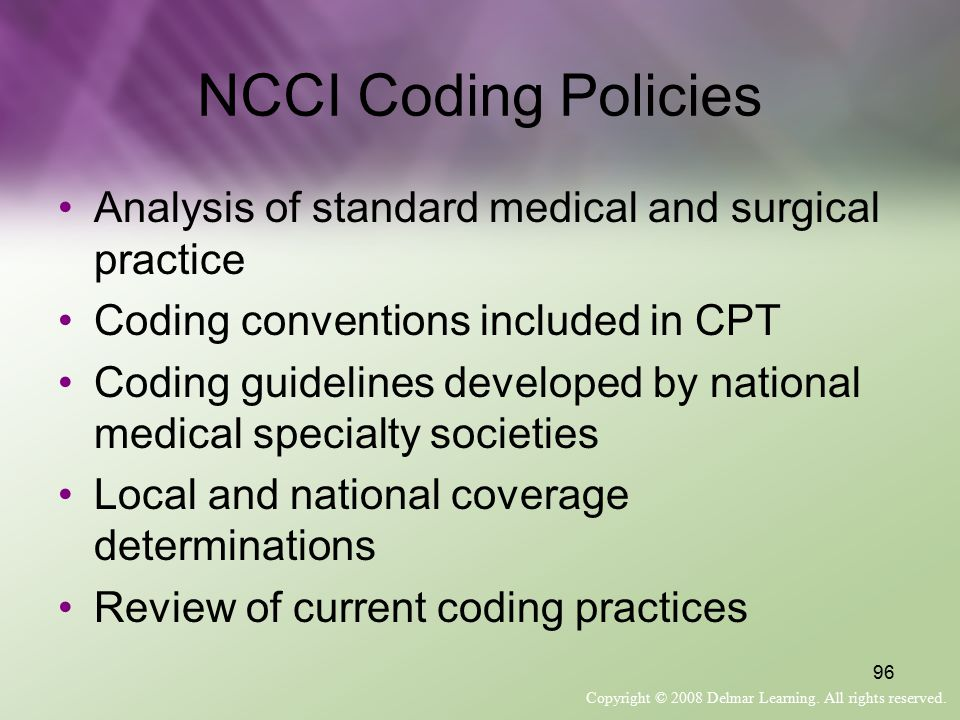 NCCI Coding Policies Analysis of standard medical and surgical practice. Coding conventions included in CPT.