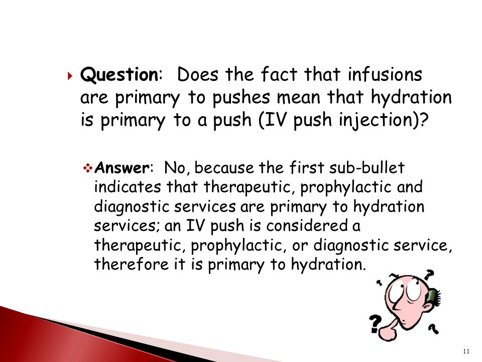 Question: Does the fact that infusions are primary to pushes mean that hydration is primary to a push (IV push injection)