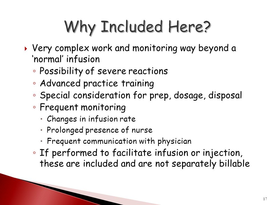 Why Included Here Very complex work and monitoring way beyond a 'normal' infusion. Possibility of severe reactions.