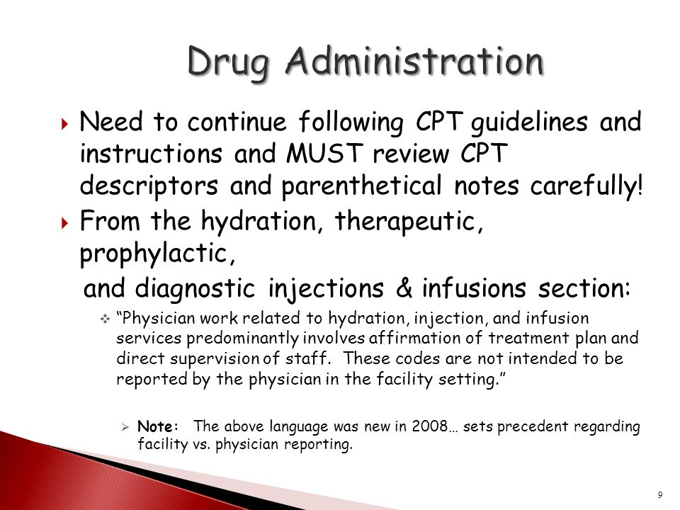 Drug Administration Need to continue following CPT guidelines and instructions and MUST review CPT descriptors and parenthetical notes carefully!