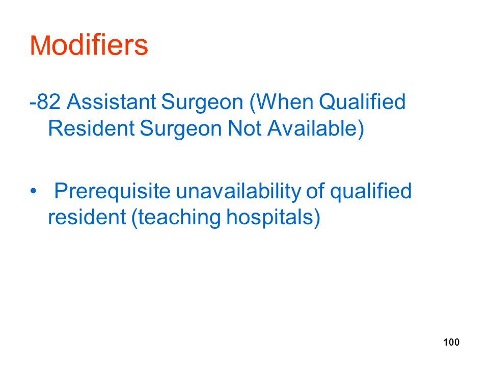 Modifiers -82 Assistant Surgeon (When Qualified Resident Surgeon Not Available)