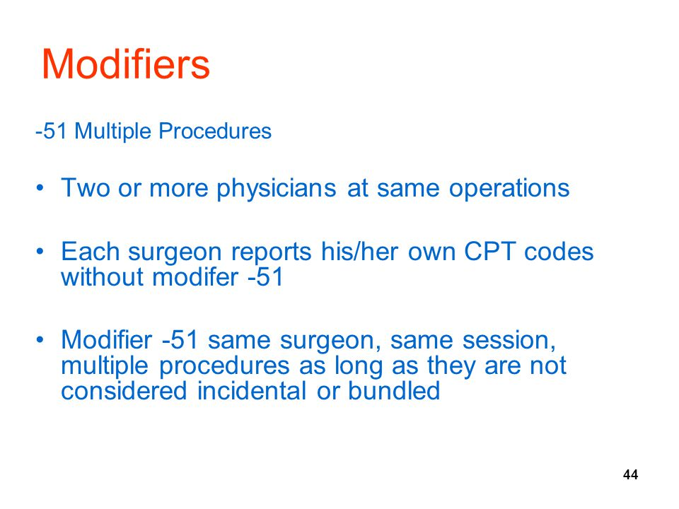 Modifiers Two or more physicians at same operations