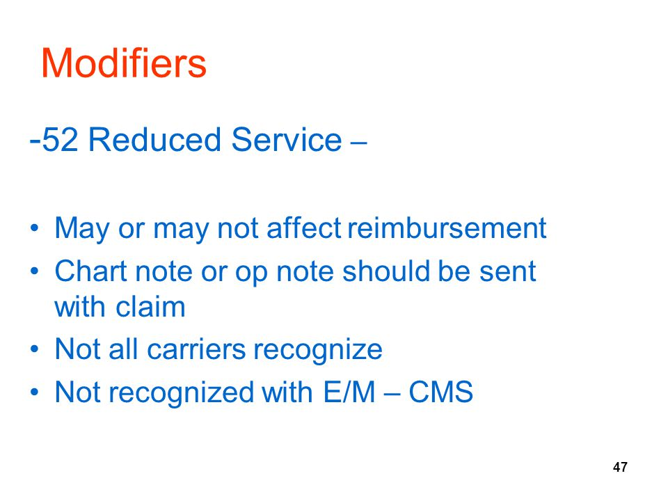 Modifiers -52 Reduced Service – May or may not affect reimbursement