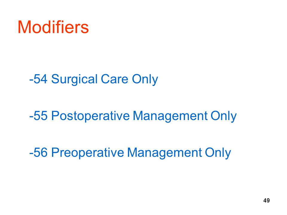 Modifiers -54 Surgical Care Only -55 Postoperative Management Only