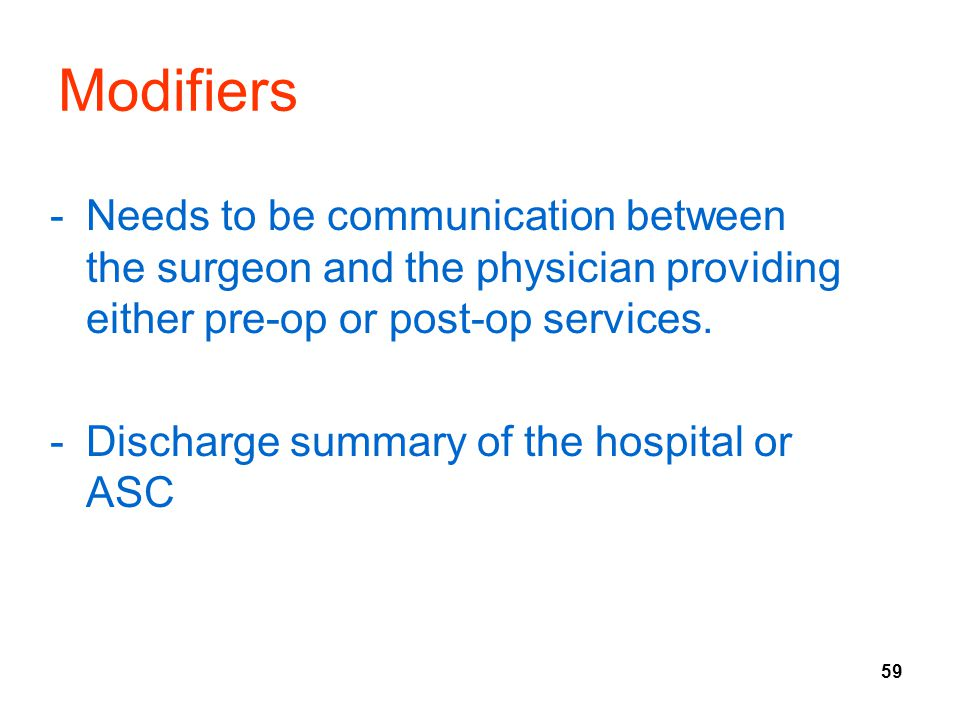 Modifiers Needs to be communication between the surgeon and the physician providing either pre-op or post-op services.