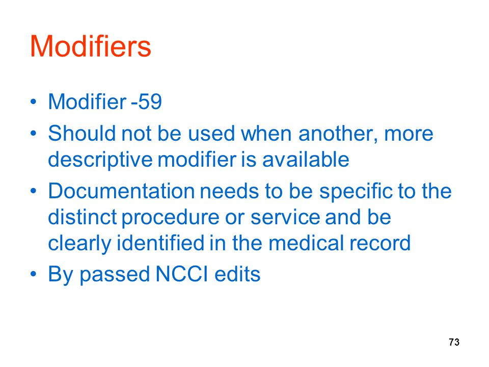 Modifiers Modifier -59. Should not be used when another, more descriptive modifier is available.