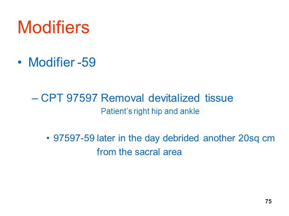 Modifiers Modifier -59 CPT 97597 Removal devitalized tissue