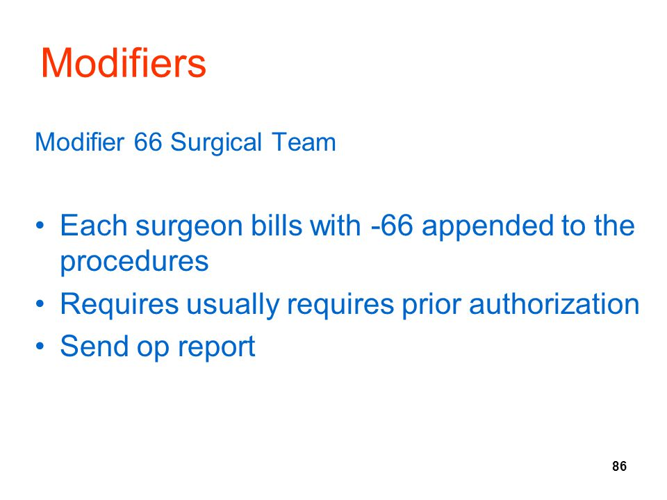 Modifiers Each surgeon bills with -66 appended to the procedures