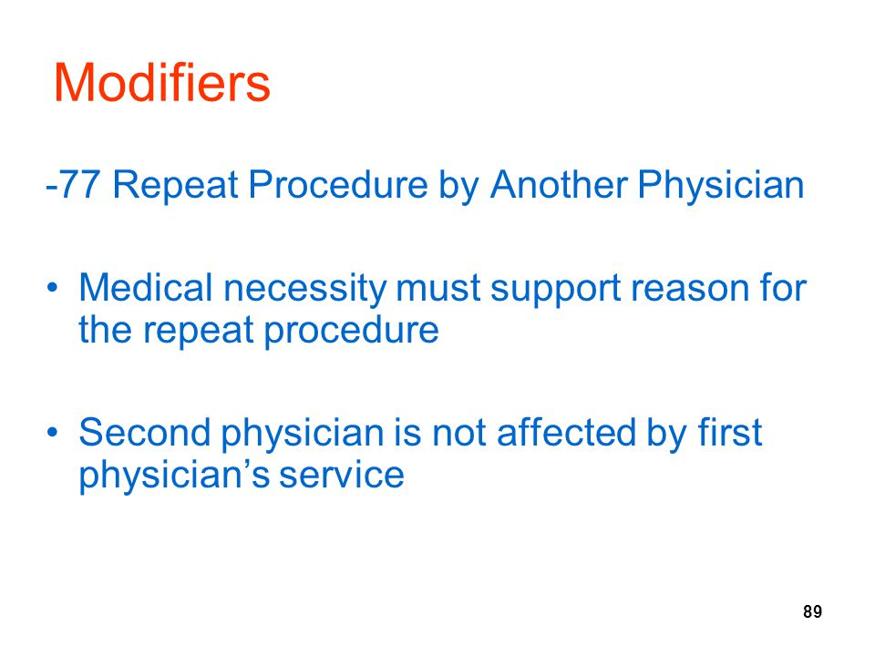Modifiers -77 Repeat Procedure by Another Physician