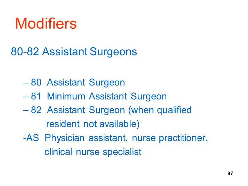 Modifiers 80-82 Assistant Surgeons 80 Assistant Surgeon