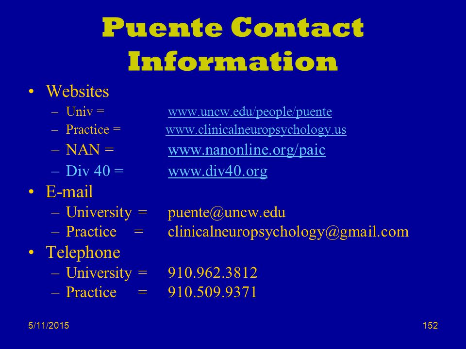 Puente Contact Information Websites. Univ = www.uncw.edu/people/puente. Practice = www.clinicalneuropsychology.us.