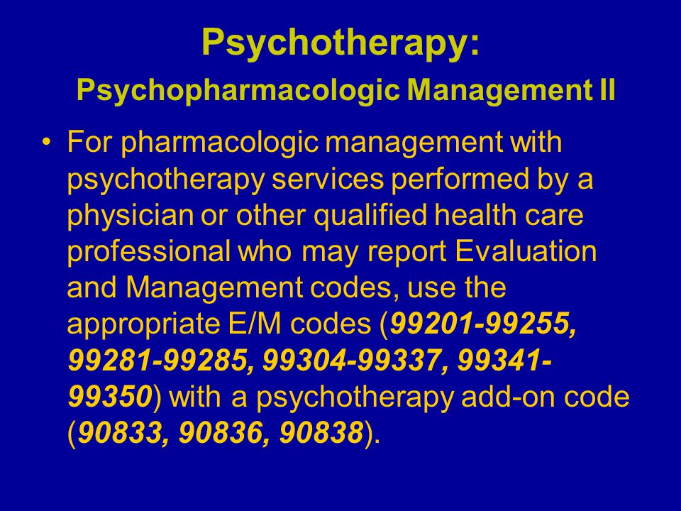 Psychotherapy: Psychopharmacologic Management II