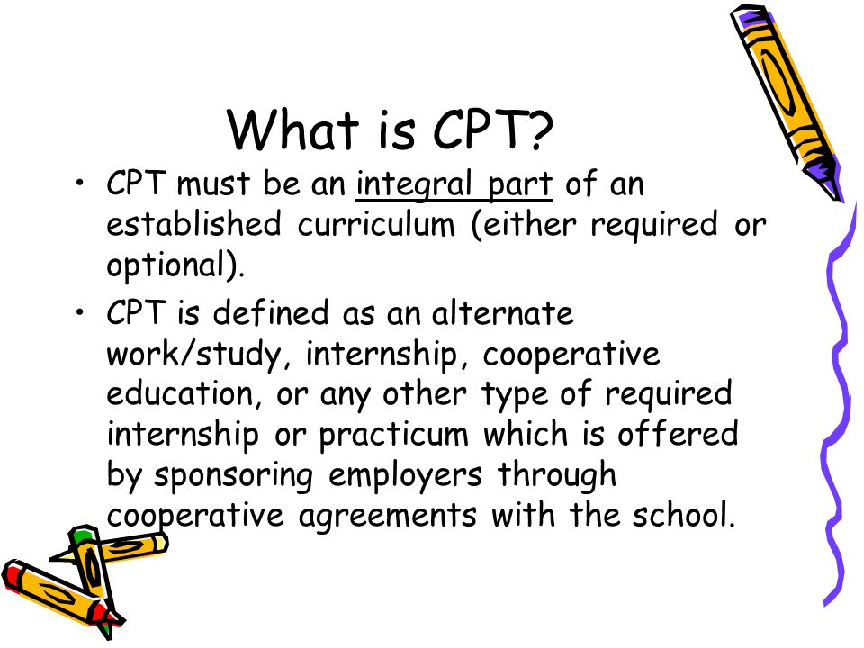 What is CPT CPT must be an integral part of an established curriculum (either required or optional).