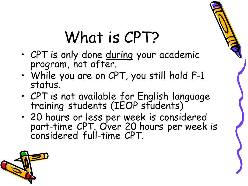 What is CPT CPT is only done during your academic program, not after.