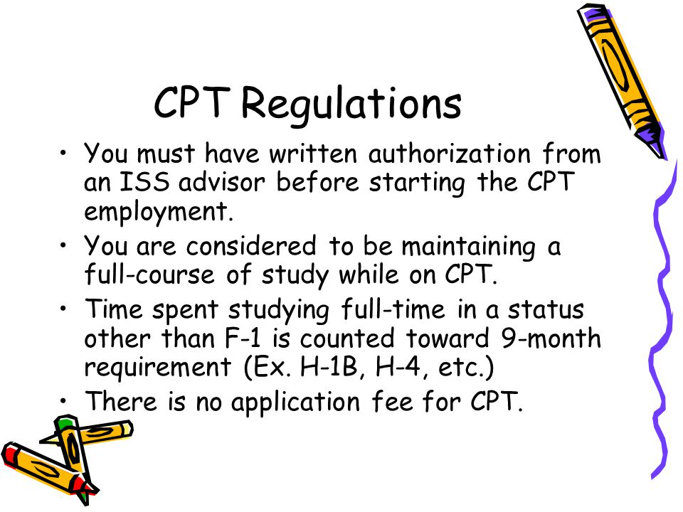 CPT Regulations You must have written authorization from an ISS advisor before starting the CPT employment.