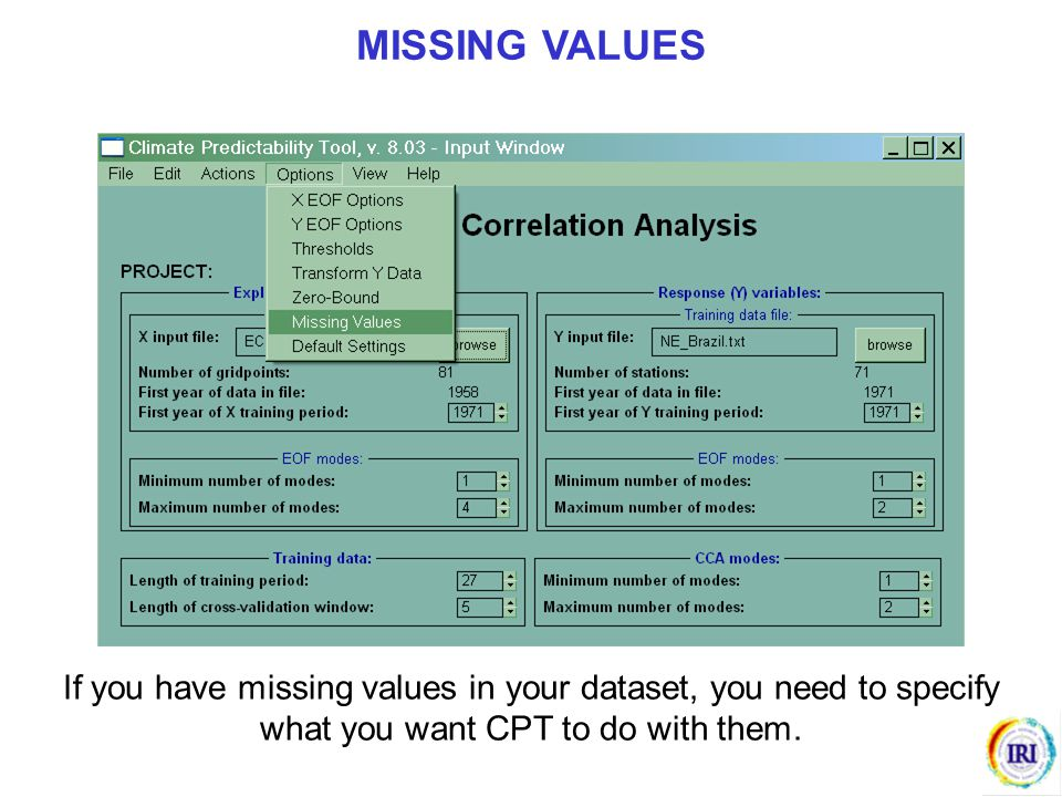 MISSING VALUES If you have missing values in your dataset, you need to specify what you want CPT to do with them.