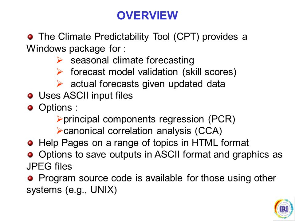 OVERVIEW The Climate Predictability Tool (CPT) provides a Windows package for : seasonal climate forecasting.