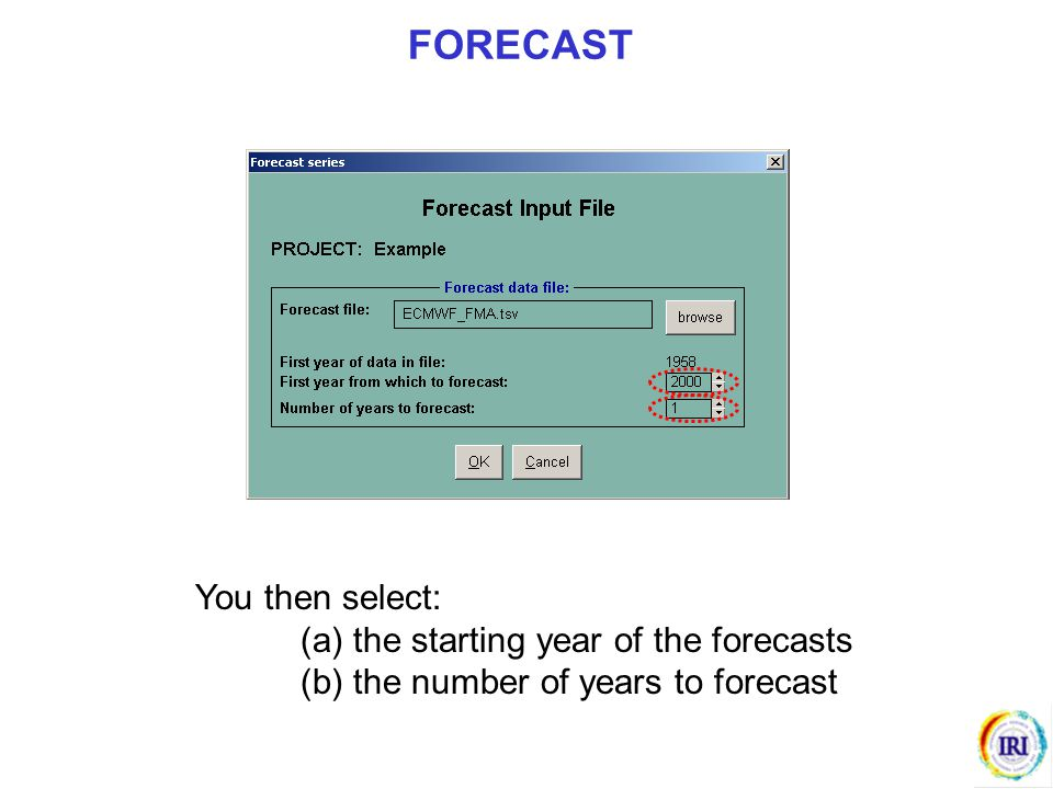 FORECAST You then select: (a) the starting year of the forecasts