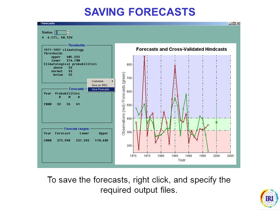 SAVING FORECASTS To save the forecasts, right click, and specify the required output files.