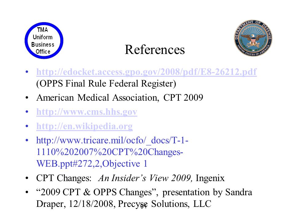 References http://edocket.access.gpo.gov/2008/pdf/E8-26212.pdf (OPPS Final Rule Federal Register) American Medical Association, CPT 2009.