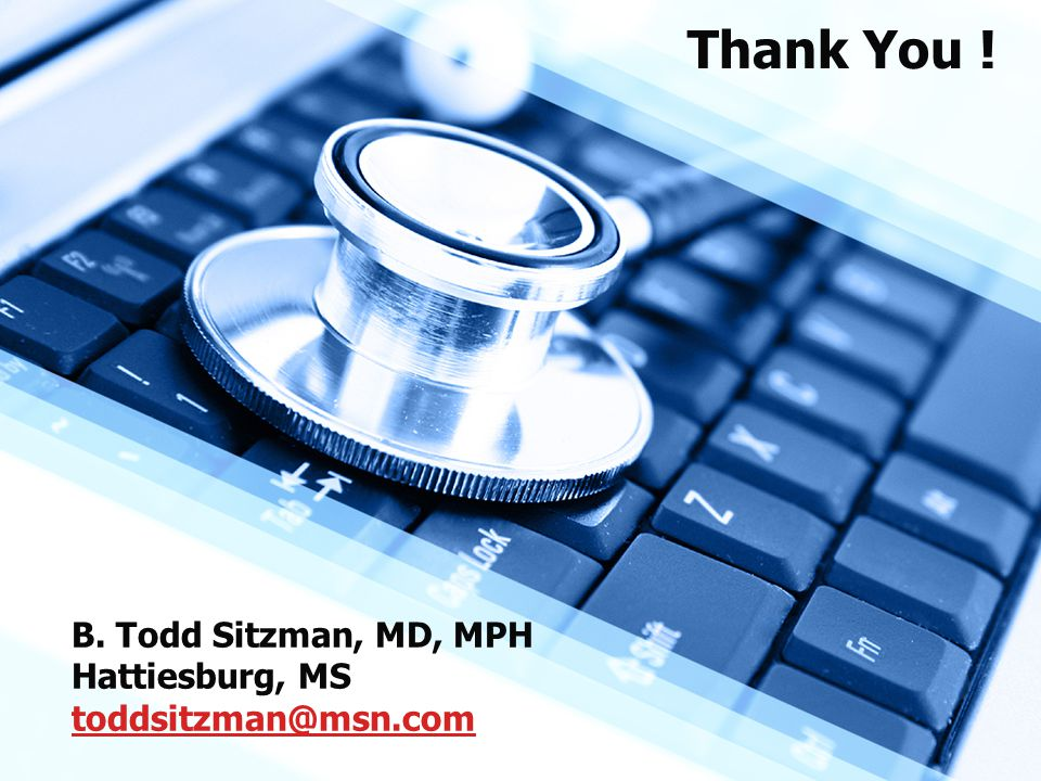 B. Todd Sitzman, MD, MPH Hattiesburg, MS toddsitzman@msn.com