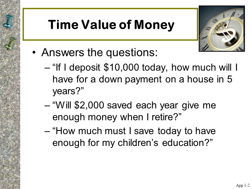 Time Value of Money Answers the questions: