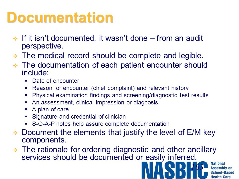 Documentation If it isn't documented, it wasn't done – from an audit perspective. The medical record should be complete and legible.