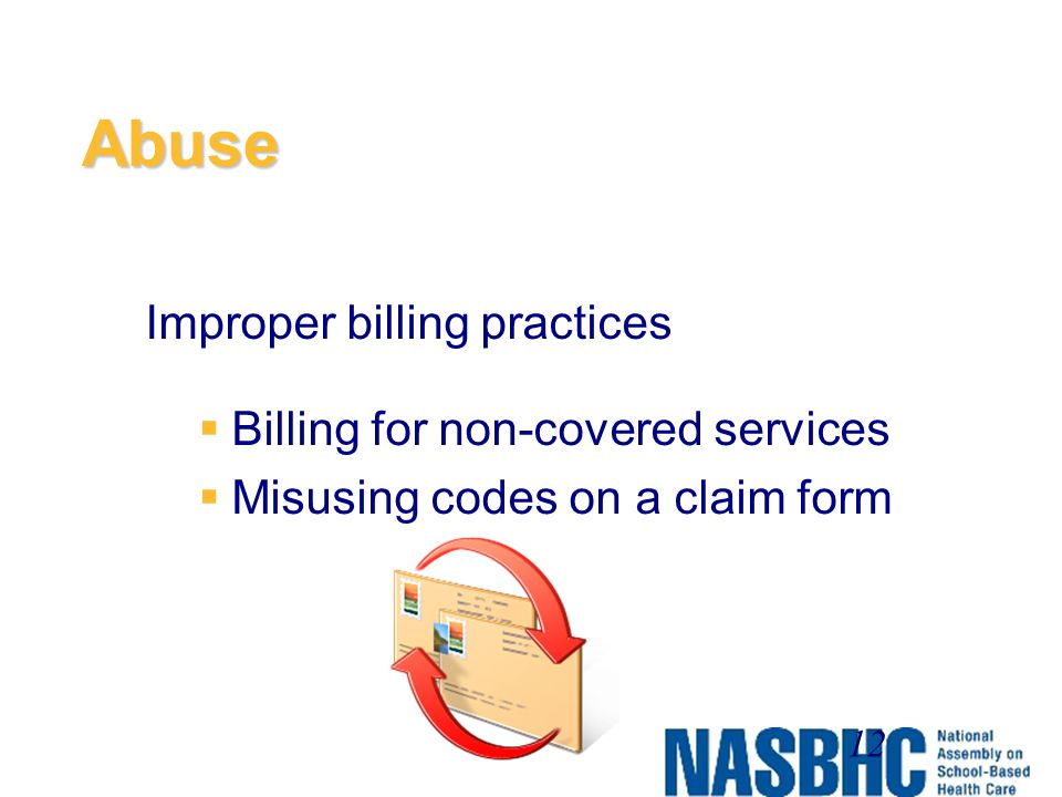 Abuse Improper billing practices Billing for non-covered services