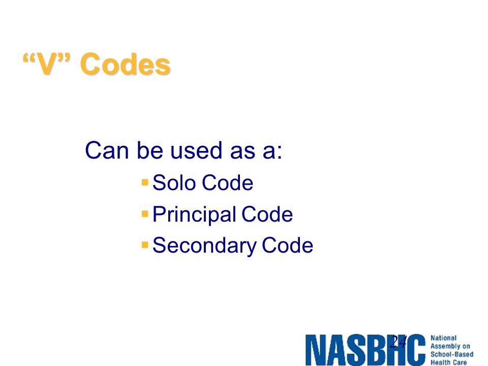 V Codes Can be used as a: Solo Code Principal Code Secondary Code
