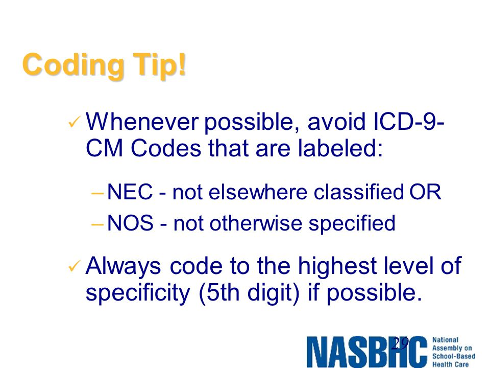 Coding Tip! Whenever possible, avoid ICD-9-CM Codes that are labeled: