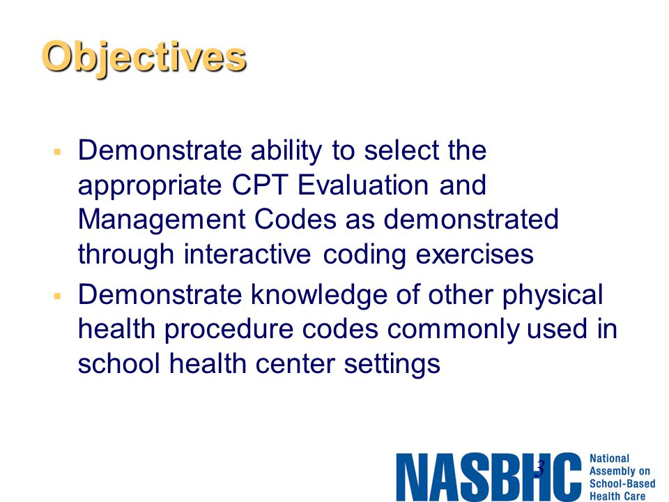 Objectives Demonstrate ability to select the appropriate CPT Evaluation and Management Codes as demonstrated through interactive coding exercises.