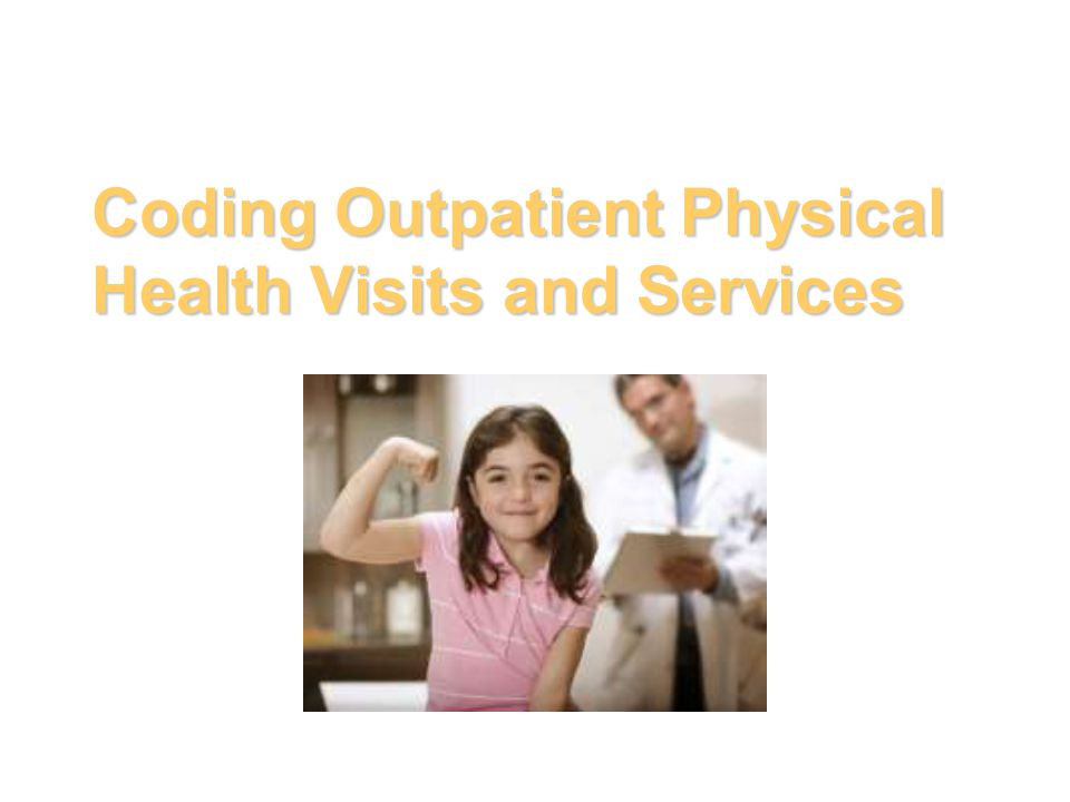 Coding Outpatient Physical Health Visits and Services