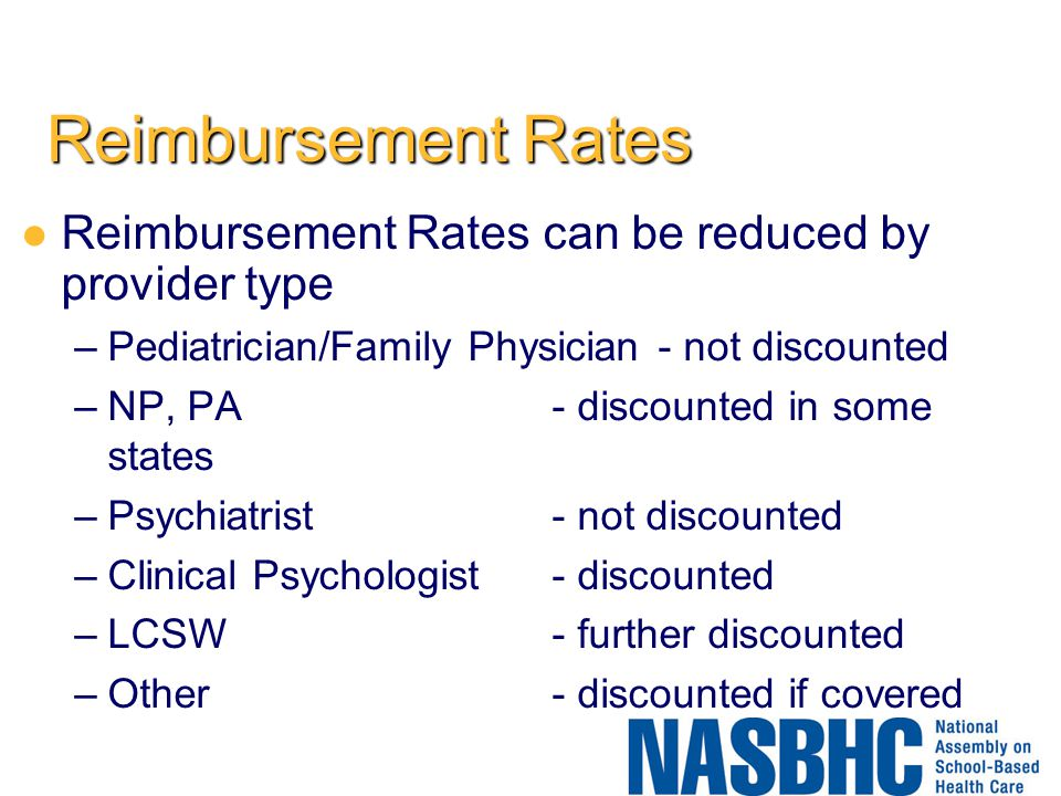 Reimbursement Rates Reimbursement Rates can be reduced by provider type. Pediatrician/Family Physician - not discounted.