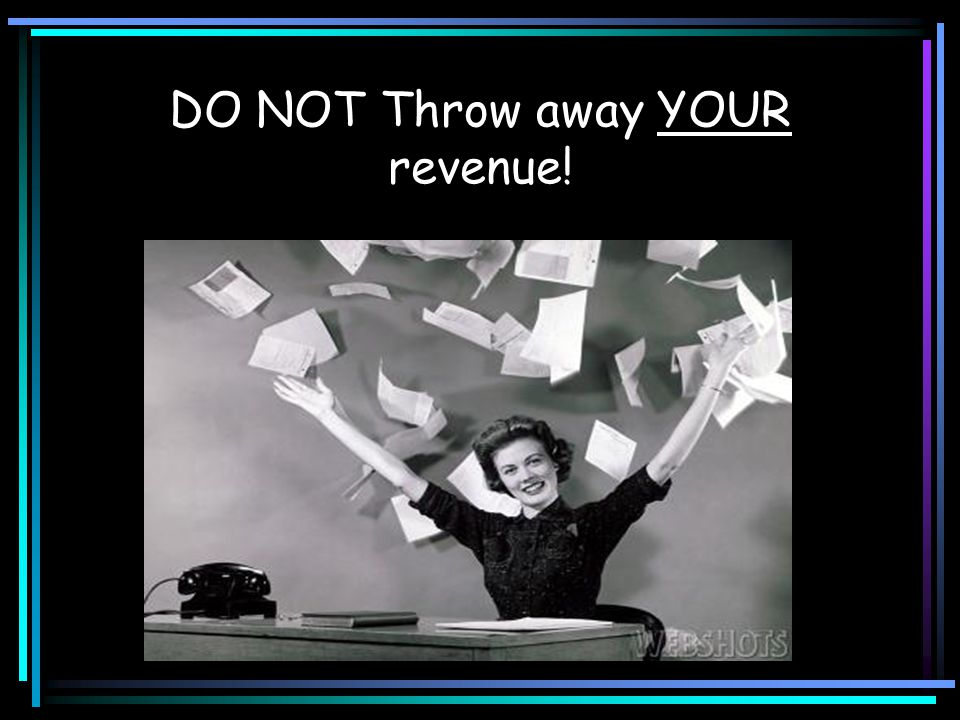 DO NOT Throw away YOUR revenue!