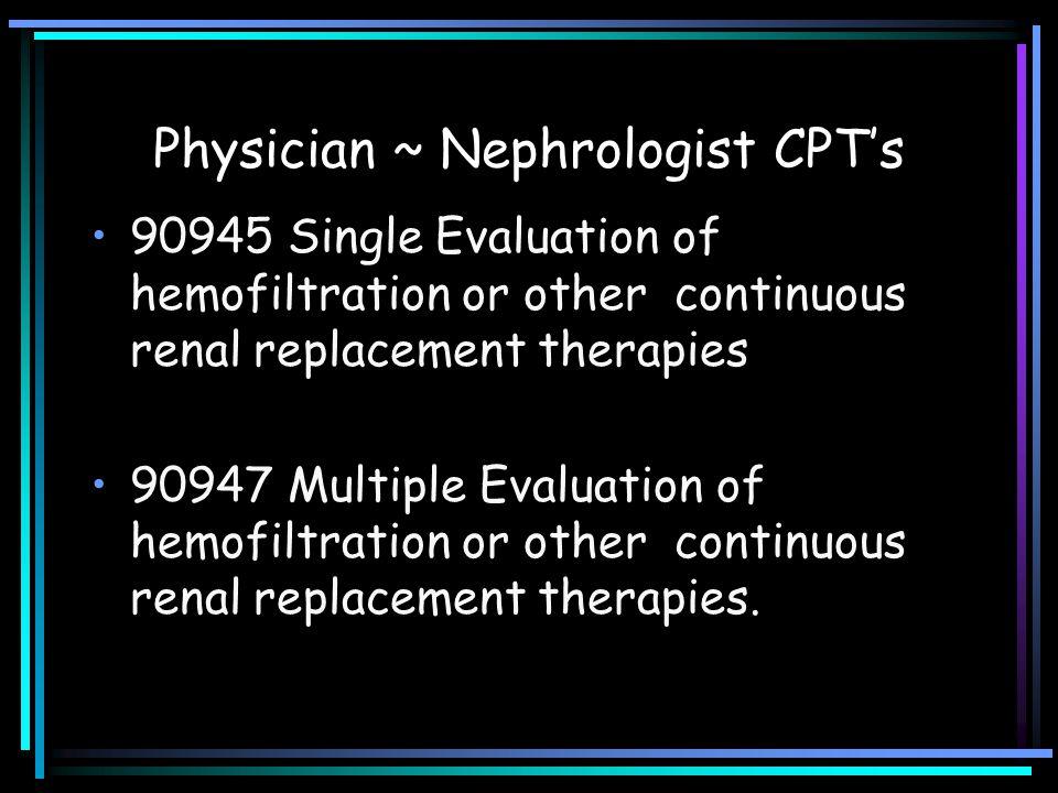 Physician ~ Nephrologist CPT's