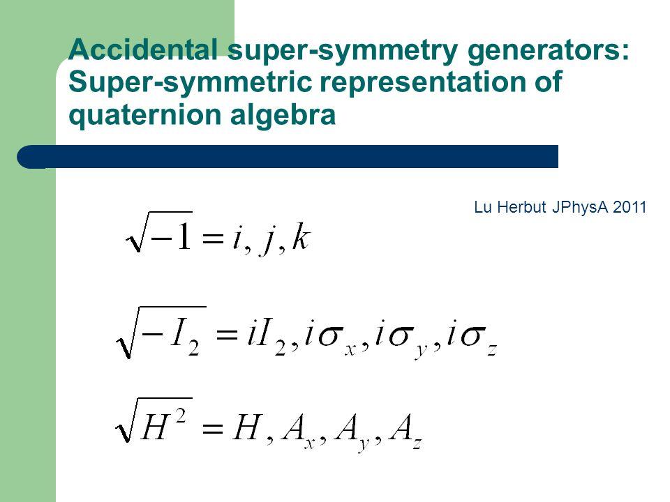Accidental super-symmetry generators: Super-symmetric representation of quaternion algebra