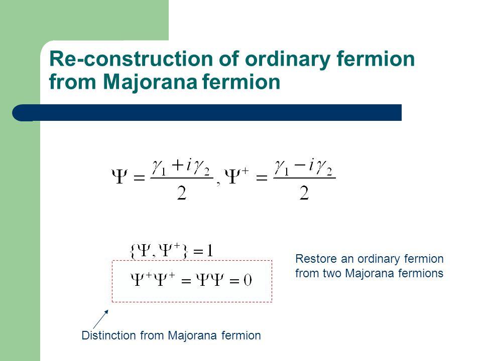 Re-construction of ordinary fermion from Majorana fermion