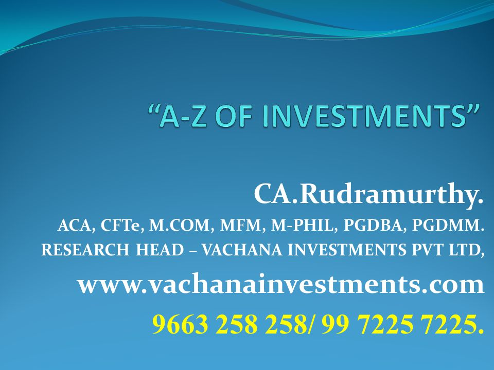 A-Z OF INVESTMENTS CA.Rudramurthy. www.vachanainvestments.com